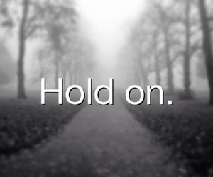 hold on, quote, and pain image