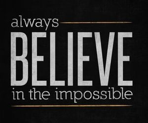 believe, impossible, and quote image