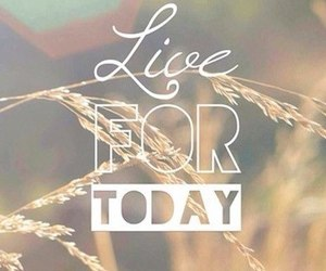 today, live, and life image