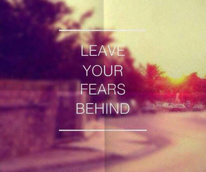 fear, quotes, and leave image