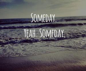 someday, quote, and sea image