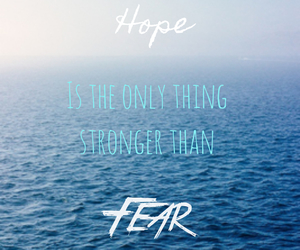 fear, hope, and inspiration image