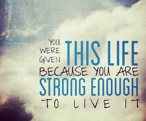 life, quotes, and strong image