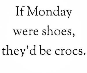 monday, shoes, and crocs image