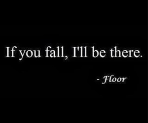floor, quote, and fall image