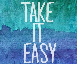 quote, blue, and take it easy image