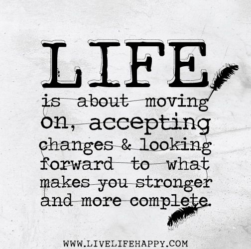 Quotes About Moving On In Life Custom Quotes  Life Is About Moving On Accepting Changes And Looking