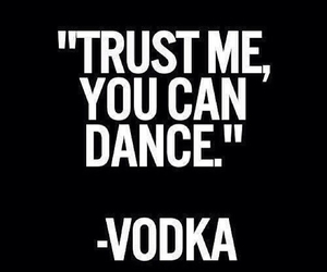 vodka, dance, and quotes image
