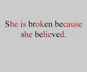 broken, believe, and quotes image
