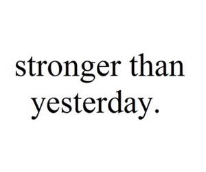 strong, quotes, and yesterday image