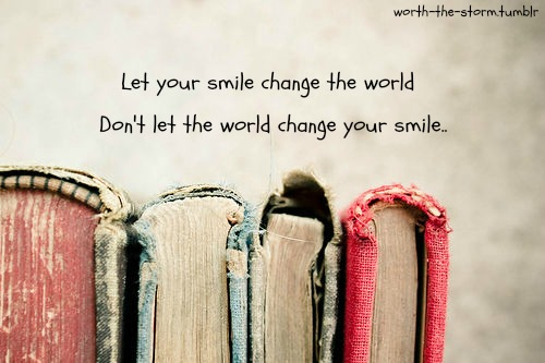 Dont Let The World Change Your Smile On We Heart It