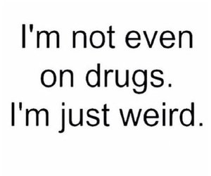 weird, drugs, and quotes image
