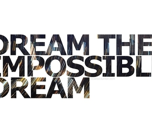 Dream, impossible, and text image