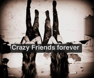 best friends, forever, and crazy friends image