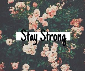 stay, strong, and flowers image
