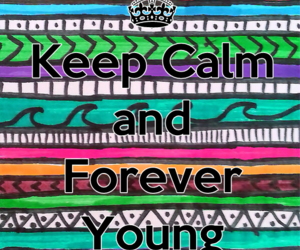 forever, Forever Young, and keep calm image
