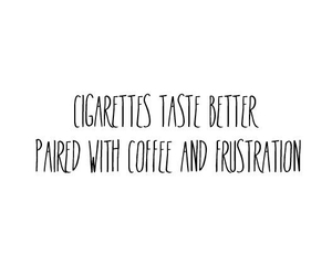 cigarette, frustration, and coffee image