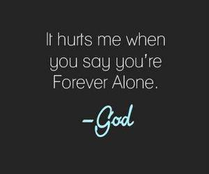 god, quotes, and forever alone image