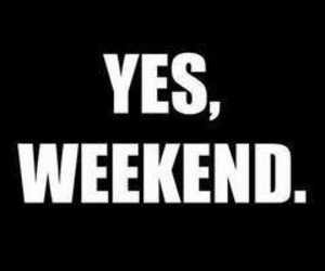 weekend, quote, and yes image