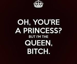 Queen, princess, and bitch image