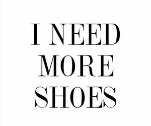 shoes, quotes, and need image