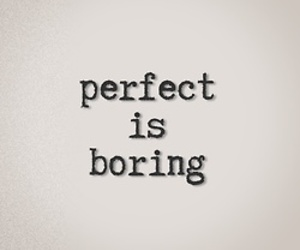 boring, perfect, and be image