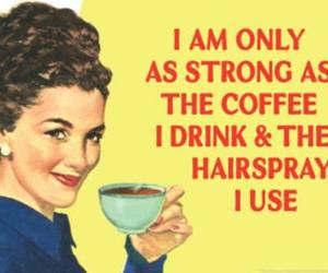 coffee, hairspray, and quotes image