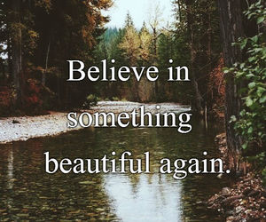 believe, nature, and quotes image