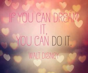 Dream, nothingisimpossible, and walt disney image