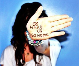 hand, quote, and go hard or go home image