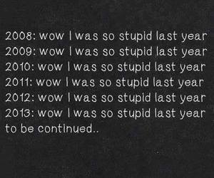 stupid, quote, and year image
