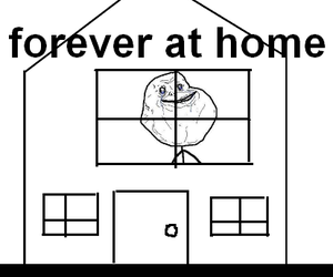 forever alone and forever at home image