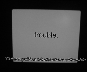 trouble, quote, and chaos image