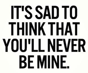 sad, never, and mine image