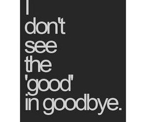 goodbye, quote, and good image