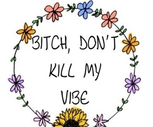 bitch, flowers, and vibe image