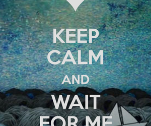 keep calm, wait for me, and love image