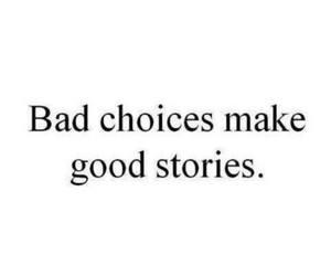 bad, story, and choice image