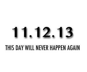 day, 11.12.13, and never image