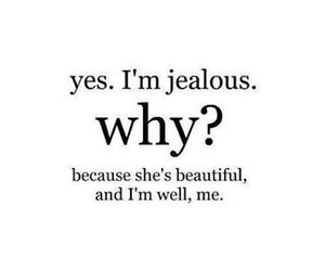 jealous, beautiful, and me image