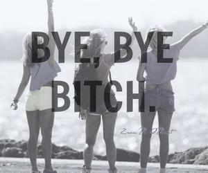 bitch, bye, and friends image