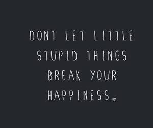 quotes, happiness, and stupid image