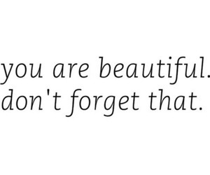 beautiful, quote, and dont forget image