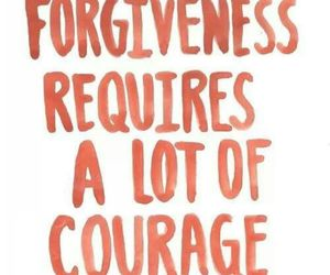 quote, forgiveness, and courage image