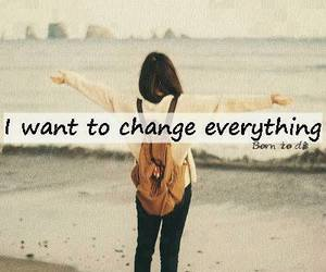 change, everything, and quotes image