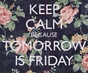 friday, keep calm, and tomorrow image