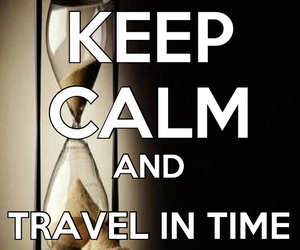 keep calm, time, and travel image