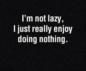 Lazy, quotes, and enjoy image