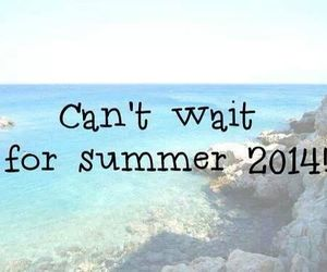 summer, 2014, and can't wait image