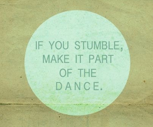 dance, quote, and stumble image